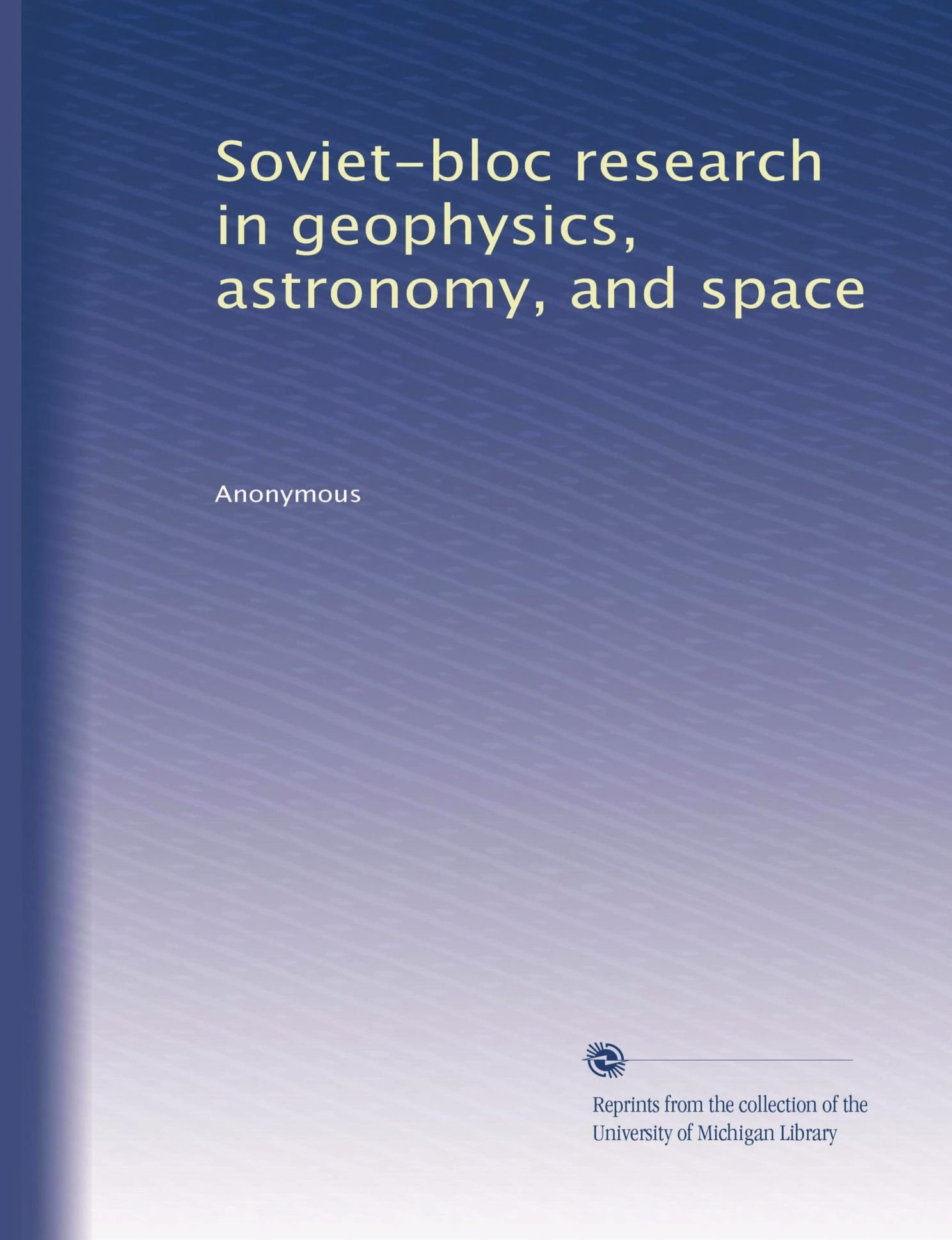 Read Online Soviet-bloc research in geophysics, astronomy, and space (Volume 8) PDF