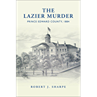 The Lazier Murder: Prince Edward County, 1884 (Osgoode Society for Canadian Legal History)