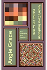 Angie's Color Inspiration - Palettes 751 to 1000 (Angie's Color Inspiration for Colorists and Crafters Book 4) Kindle Edition