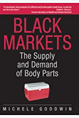 Black Markets: The Supply and Demand of Body Parts Kindle Edition