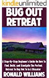 Bug Out Retreat: A Step-By-Step Beginner's Guide On How To Find, Build, and Stockpile The Perfect Retreat To Bug Out To In A Disaster