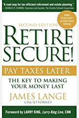 Retire Secure!: Pay Taxes Later - The Key to Making Your Money Last, 2nd Edition Hardcover