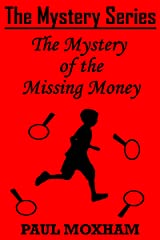 The Mystery of the Missing Money (FREE BOOKS FOR KIDS CHILDREN MIDDLE GRADE MYSTERY ADVENTURE) (The Mystery Series, Short Story Book 1) Kindle Edition