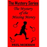 The Mystery of the Missing Money (FREE MIDDLE GRADE MYSTERY ADVENTURE ACTION BOOK FOR KIDS AGES 7-15 CHILDREN) (The Mystery S