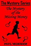 The Mystery of the Missing Money (The Mystery Series, Short Story 1) (FREE Mystery Adventure Story For Kids Ages 9-12)