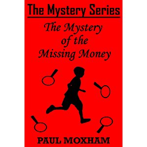 The Mystery of the Missing Money (FREE MIDDLE GRADE MYSTERY ADVENTURE ACTION BOOK FOR KIDS AGES 7-15 CHILDREN) (The…