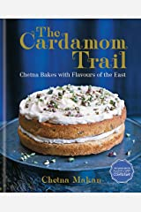 The Cardamom Trail: Chetna Bakes with Flavours of the East Hardcover