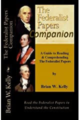 The Federalist Papers Companion: A Guide to Reading and Comprehending The Federalist Papers Kindle Edition