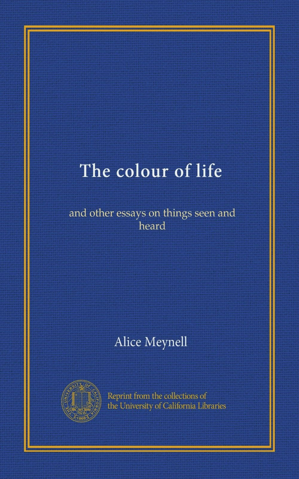 Read Online The colour of life: and other essays on things seen and heard PDF