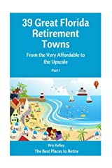 39 Great Florida Retirement Towns: From the Very Affordable to the Upscale (The Best Places to Retire) (Volume 3) Paperback