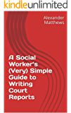 A Social Worker's (Very) Simple Guide to Writing Court Reports