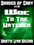 #10 Shades of Gray: Woe To The Watcher (SOG- Science Fiction Action Adventure Mystery Serial Series)