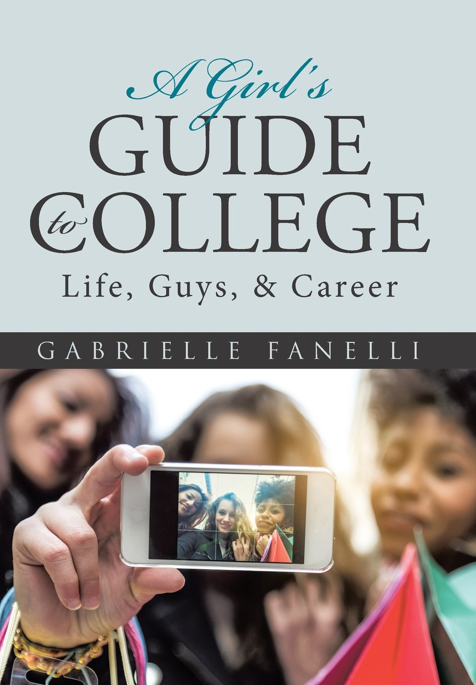 A Girl's Guide to College: Life, Guys, & Career PDF