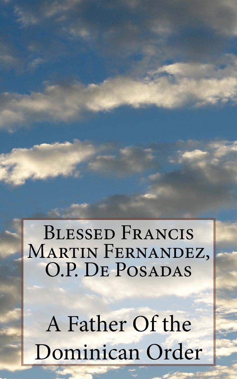 Download Blessed Francis Martin Fernandez, O.P. De Posadas PDF