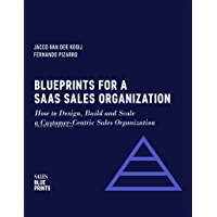 Blueprints for a SaaS Sales Organization: How to Design, Build and Scale  a Customer-Centric Sales Organization (Sales Blueprints Book 2) (English Edition)