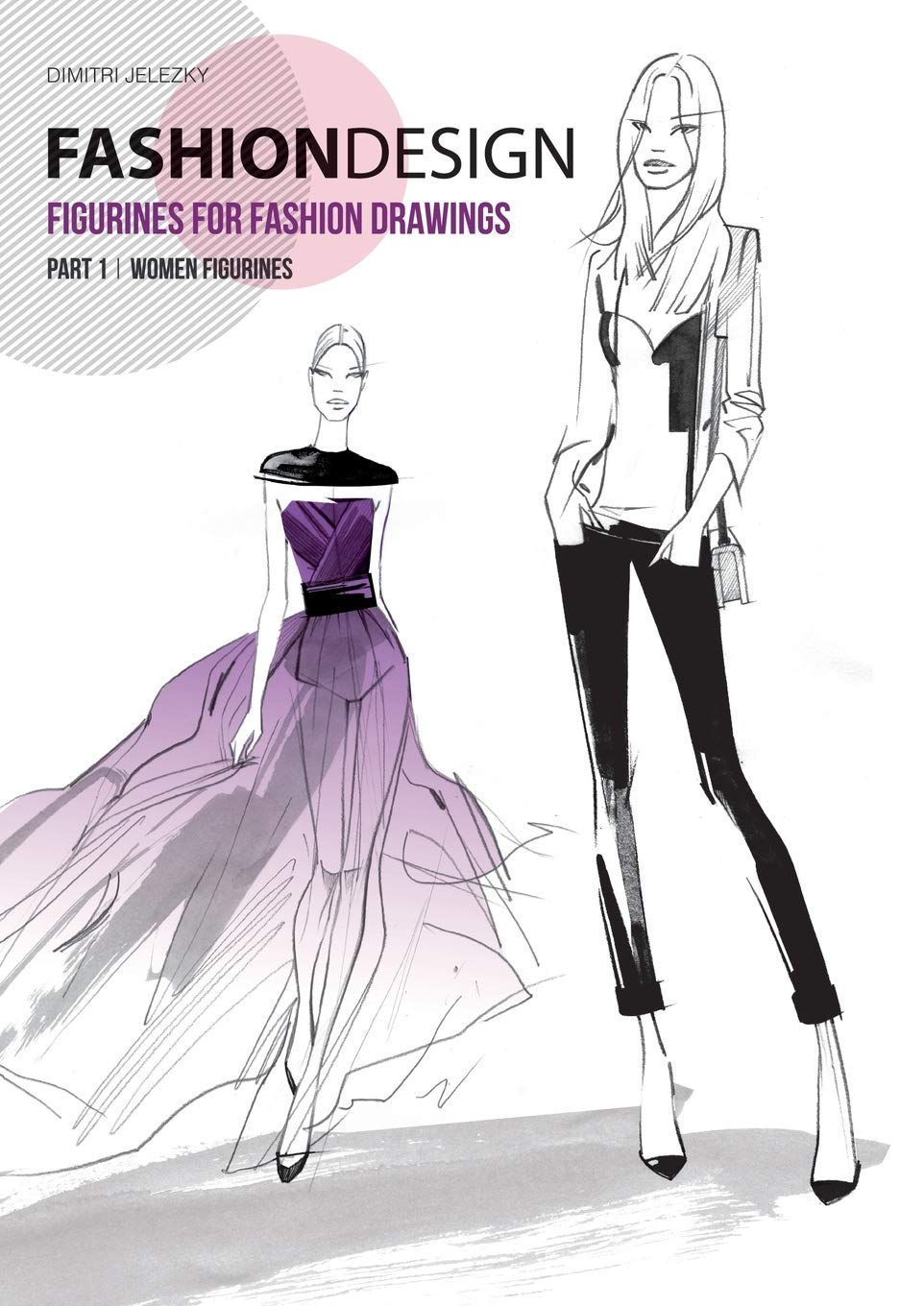 Fashion Design Figurines For Fashion Drawings Part 1 Women Figurines Jelezky Dimitri 9783945549049 Amazon Com Books