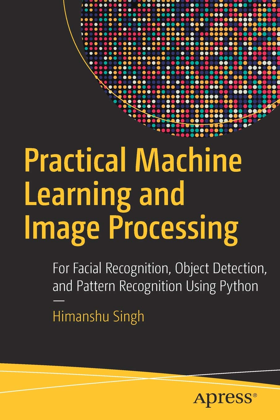 Practical Machine Learning and Image Processing: For Facial