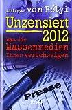 Unzensiert 2012: Was die Massenmedien Ihnen verschweigen