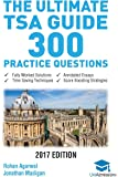 The Ultimate TSA Guide- 300 Practice Questions: Fully Worked Solutions, Time Saving Techniques, Score Boosting Strategies, Annotated Essays, 2017 ... for Thinking Skills Assessment UniAdmissions