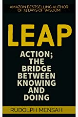 LEAP: ACTION; THE BRIDGE BETWEEN KNOWING AND DOING (GETTING THINGS DONE Book 2) Kindle Edition