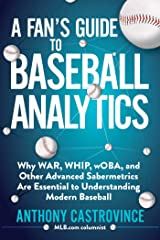 A Fan's Guide to Baseball Analytics: Why WAR, WHIP, wOBA, and Other Advanced Sabermetrics Are Essential to Understanding Modern Baseball Kindle Edition