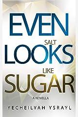 Even Salt Looks Like Sugar Kindle Edition