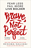 Brave, Not Perfect: An inspiring read for fans of Lean In by Sheryl Sandberg