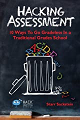 Hacking Assessment: 10 Ways to Go Gradeless in a Traditional Grades School (Hack Learning Series) (Volume 3) Paperback