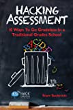 Hacking Assessment: 10 Ways to Go Gradeless in a Traditional Grades School (Hack Learning Series) (Volume 3)