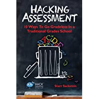 Hacking Assessment: 10 Ways to Go Gradeless in a Traditional Grades School (Hack...