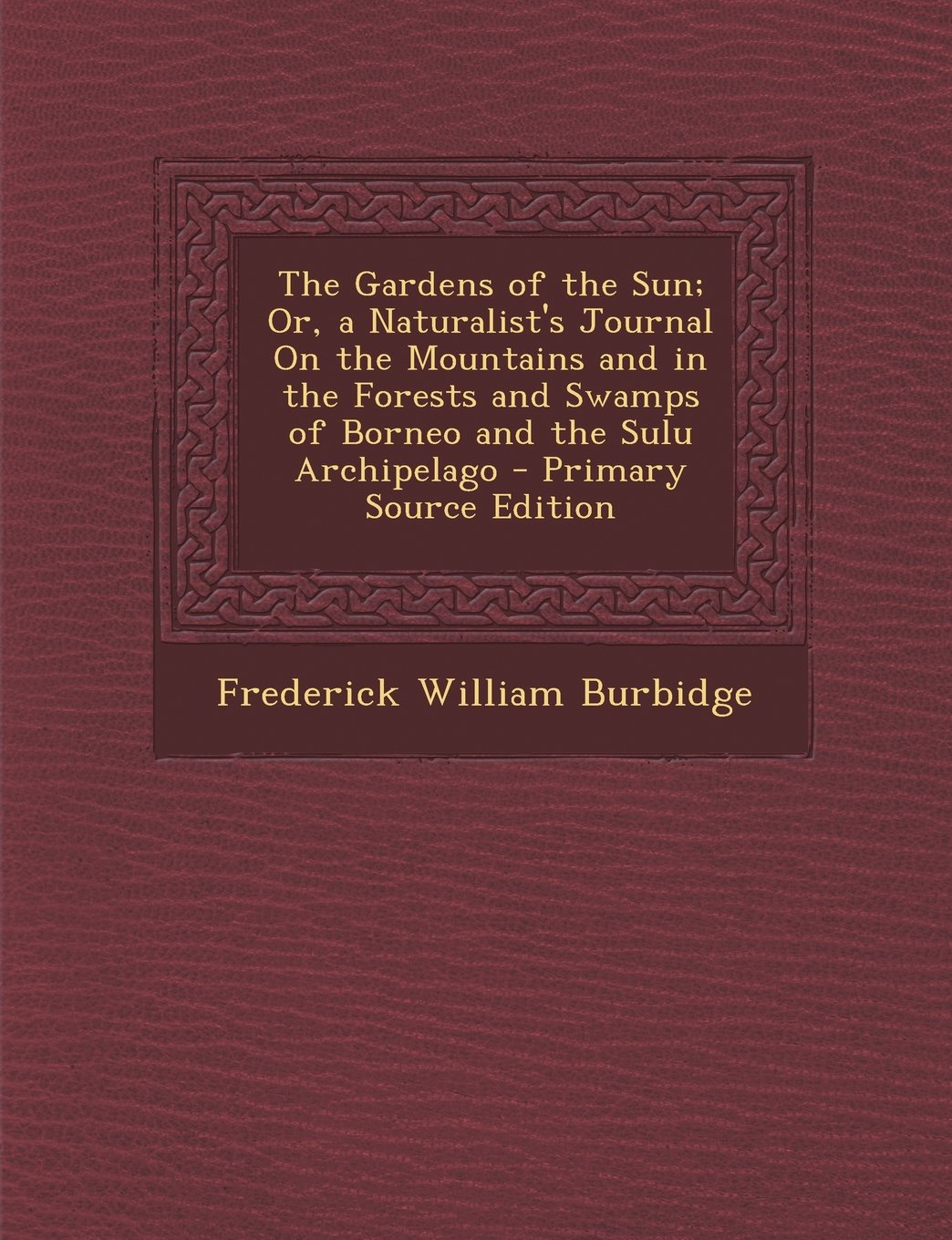 The Gardens of the Sun; Or, a Naturalist's Journal on the Mountains and in the Forests and Swamps of Borneo and the Sulu Archipelago - Primary Source pdf epub