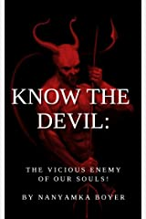Know The Devil: The Vicious Enemy Of Our Souls! Kindle Edition
