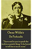 Oscar Wilde - De Profundis:I have said to you to speak the truth is a painful thing. To be forced to tell lies is much worse.