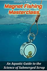 Magnet Fishing Masterclass: An Aquatic Guide to the Science of Submerged Scrap Kindle Edition