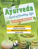 Ayurveda - Lead a Healthy Life: Effective Ayurvedic Self-cure for Common and Chronic Ailments