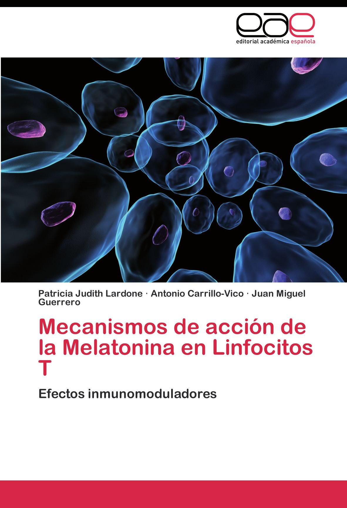 Mecanismos de acción de la Melatonina en Linfocitos T: Efectos inmunomoduladores (Spanish Edition): Patricia Judith Lardone, Antonio Carrillo-Vico, ...