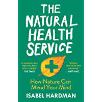The Natural Health Service: How Nature Can Mend Your Mind