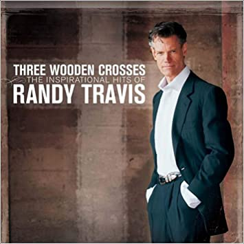 Three Wooden Crosses The Inspirational Hits Of Randy Travis