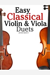 Easy Classical Violin & Viola Duets: Featuring music of Bach, Mozart, Beethoven, Strauss and other composers. Kindle Edition