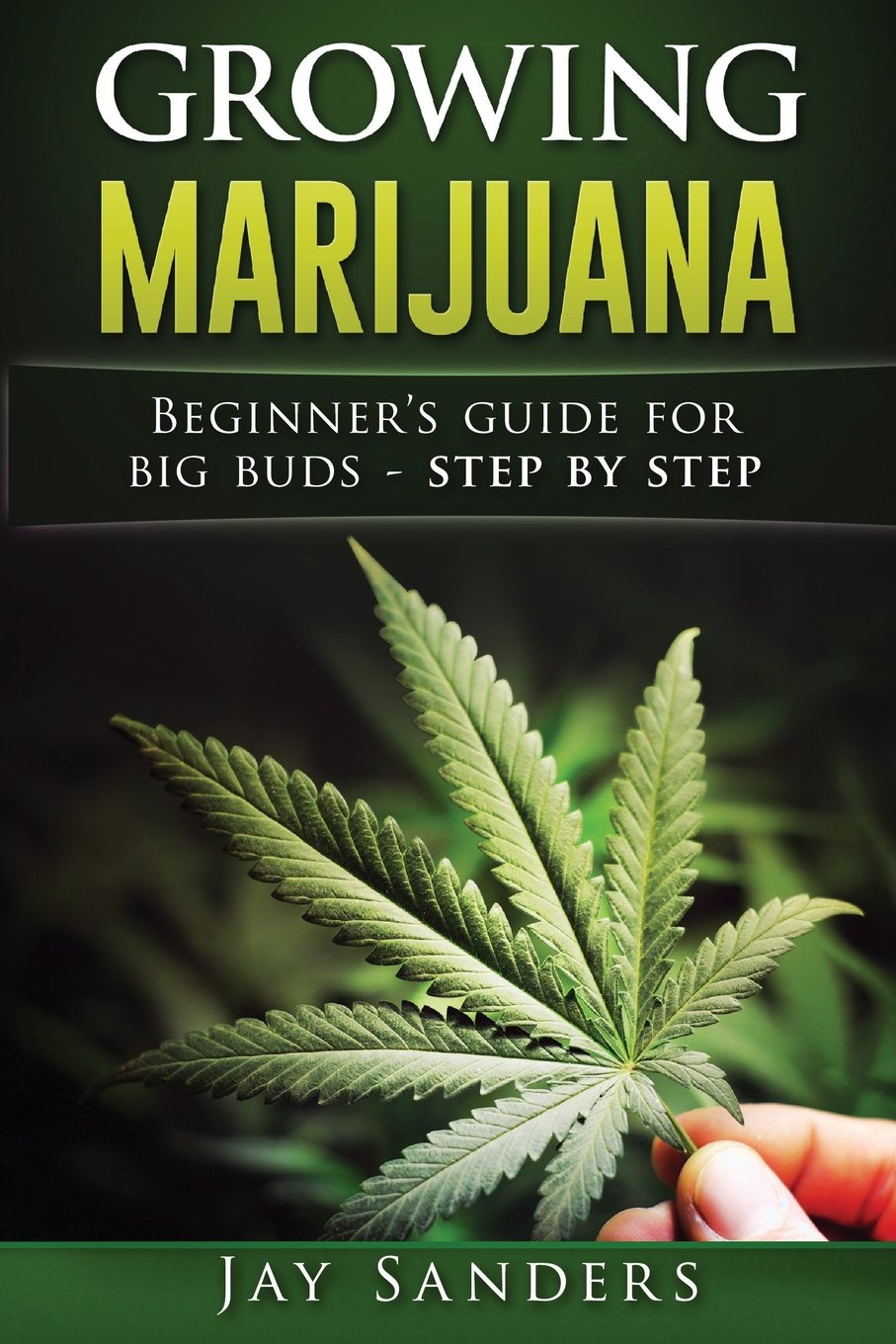 Growing Marijuana Beginners Guide For Big Buds Step By Step How