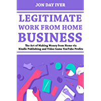 Legitimate Work from Home Business: The Art of Making Money from Home via Kindle Publishing and Video Game YouTube Profits (English Edition)