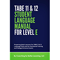 TABE 11 & 12 STUDENT LANGUAGE MANUAL FOR LEVEL E: Preparing Adult Learners for TABE 11 & 12 Language Tests and for Vocational Training and College Entrance Exams (English Edition)