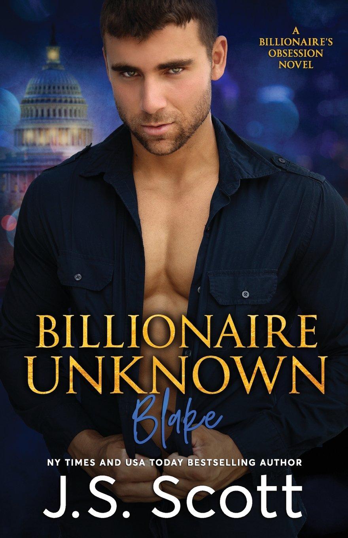 Billionaire Unknown: The Billionaire's Obsession ~ Blake (Volume 10): J. S.  Scott: 9781939962980: Amazon.com: Books
