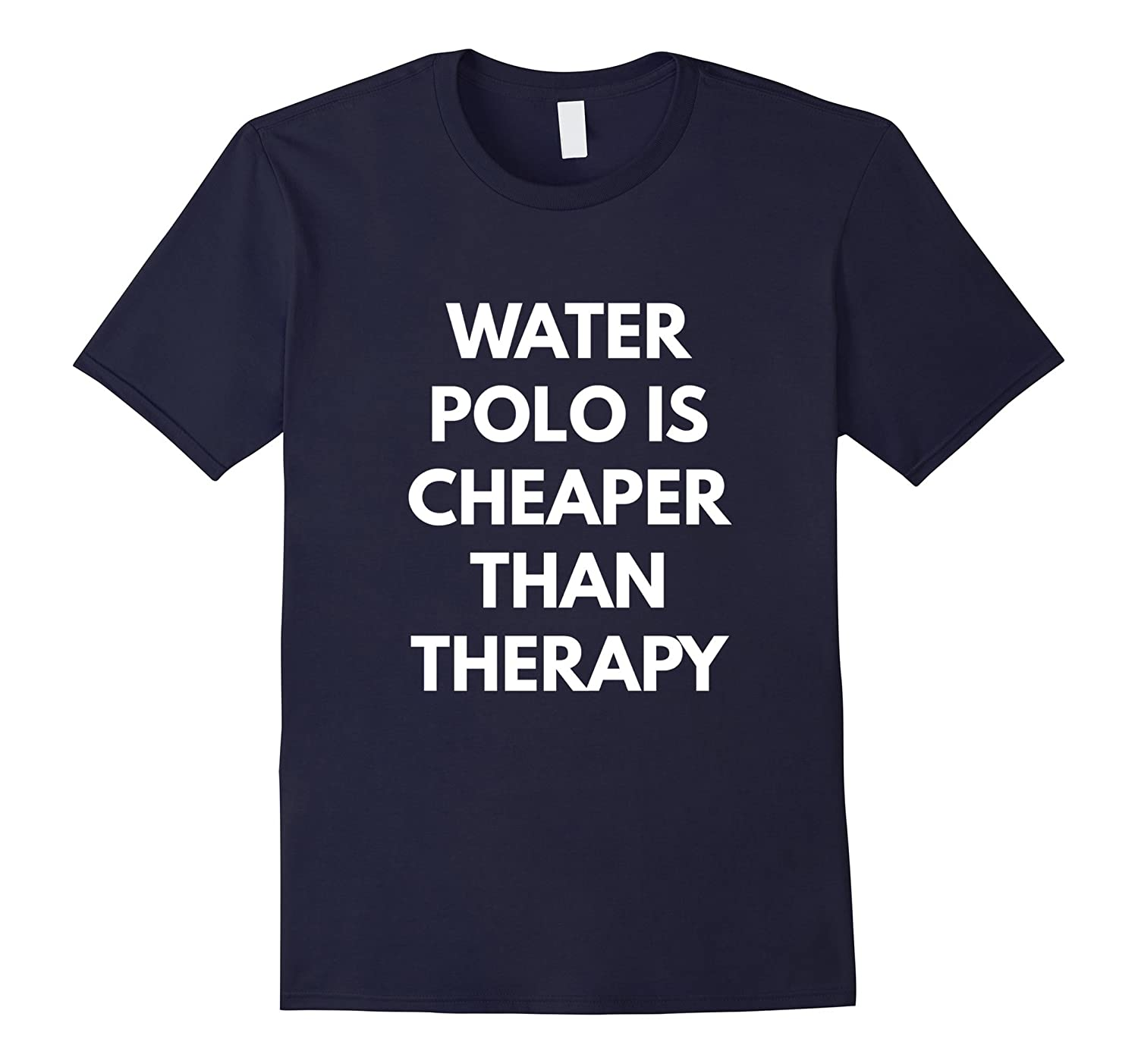 Water Polo is Cheaper Than Therapy t-shirt - Play Water Polo-PL