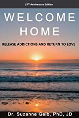 WELCOME HOME: Release Addictions and Return to Love Paperback