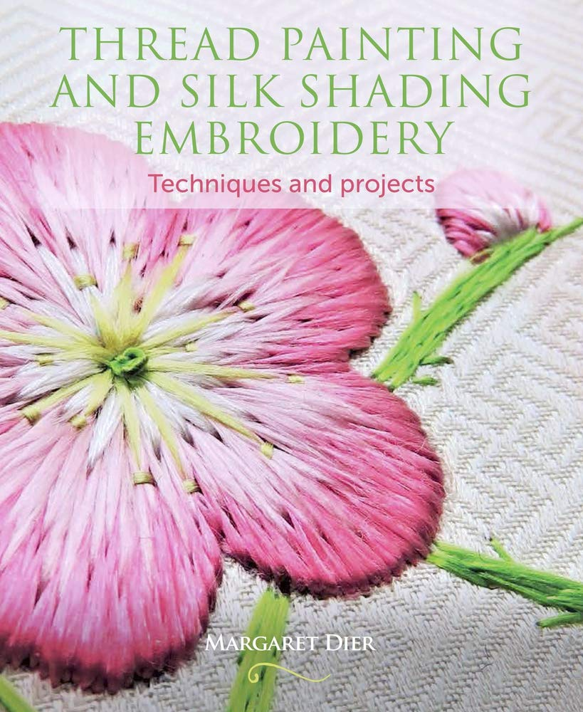 Thread Painting and Silk Shading Embroidery: Techniques and Projects:  Margaret Dier: 9781785004773: Amazon.com: Books