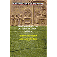 Sumerian-English Dictionary: Vocabulary, And History. Volume 6 (Letter U) (COMPARE WORDS AND DEFINITIONS IN 12 ANCIENT LANGUAGES) (English Edition)