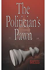 The Politician's Pawn (Dirty Politics Book 1) Kindle Edition
