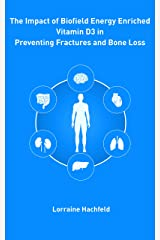 The Impact of Biofield Energy Enriched Vitamin D3 in Preventing Fractures and Bone Loss Kindle Edition