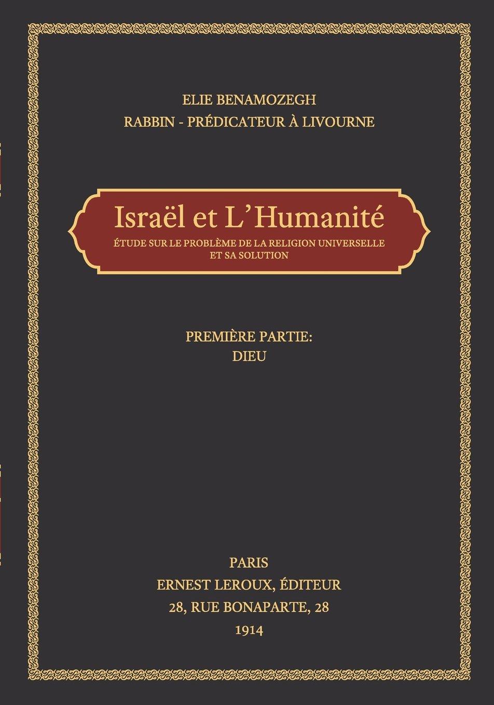 Download Israel et L'Humanite: Etude Sur Le Probleme De La Religion Universelle Et Sa Solution Por Elie Benamozegh (Volume 1) (French Edition) PDF